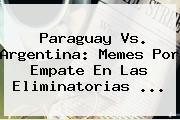 <b>Paraguay Vs</b>. <b>Argentina</b>: Memes Por Empate En Las Eliminatorias <b>...</b>