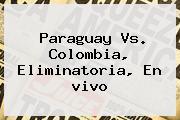 <b>Paraguay Vs</b>. <b>Colombia</b>, Eliminatoria, En <b>vivo</b>