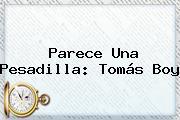 Parece Una Pesadilla: <b>Tomás Boy</b>