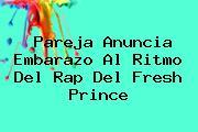 Pareja Anuncia Embarazo Al Ritmo Del Rap Del Fresh <b>Prince</b>