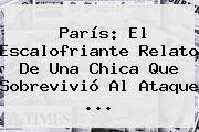 <b>París</b>: El Escalofriante Relato De Una Chica Que Sobrevivió Al Ataque <b>...</b>