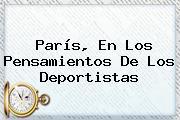 <b>París</b>, En Los Pensamientos De Los Deportistas