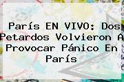 <b>París</b> EN VIVO: Dos Petardos Volvieron A Provocar Pánico En <b>París</b>
