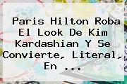 Paris Hilton Roba El Look De <b>Kim Kardashian</b> Y Se Convierte, Literal, En ...