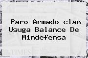 Paro Armado <b>clan Usuga</b> Balance De Mindefensa