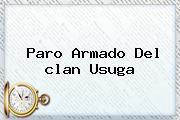 Paro Armado Del <b>clan Usuga</b>