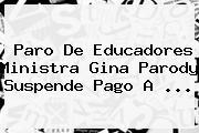 <b>Paro</b> De Educadores Ministra Gina Parody Suspende Pago A <b>...</b>
