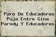 Paro De Educadores Puja Entre <b>Gina Parody</b> Y Educadores