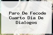 Paro De <b>Fecode</b> Cuarto Dia De Dialogos