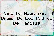 <b>Paro</b> De Maestros El Drama De Los Padres De Familia