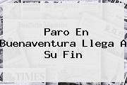 <b>Paro</b> En Buenaventura Llega A Su Fin