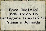 Paro Judicial Indefinido En Cartagena Cumplió Su Primera Jornada