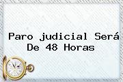Paro <b>judicial</b> Será De 48 Horas
