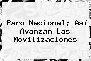 <b>Paro Nacional</b>: Así Avanzan Las Movilizaciones