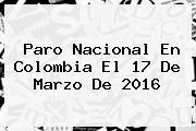 <b>Paro</b> Nacional En Colombia El <b>17 De Marzo</b> De 2016