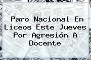 <b>Paro Nacional</b> En Liceos Este Jueves Por Agresión A Docente