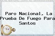 <b>Paro</b> Nacional, La Prueba De Fuego Para Santos