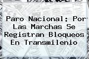 Paro Nacional: Por Las Marchas Se Registran Bloqueos En <b>Transmilenio</b>