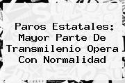 <i>Paros Estatales: Mayor Parte De Transmilenio Opera Con Normalidad</i>