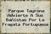 Parque Tayrona Advierte A Sus Bañistas Por La <b>Fragata Portuguesa</b>