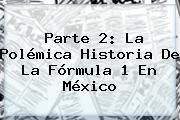 Parte 2: La Polémica Historia De La <b>Fórmula 1</b> En <b>México</b>