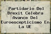 Partidario Del <b>Brexit</b> Celebra Avance Del Euroescepticismo En La UE