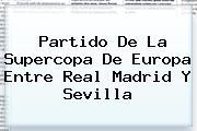 Partido De La Supercopa De Europa Entre <b>Real Madrid</b> Y Sevilla