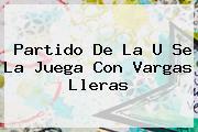 Partido De La U Se La Juega Con <b>Vargas Lleras</b>