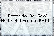 Partido De <b>Real Madrid</b> Contra Betis
