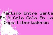 Partido Entre Santa Fe Y Colo Colo En La <b>Copa Libertadores</b>
