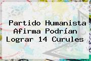 <b>Partido Humanista</b> Afirma Podrían Lograr 14 Curules