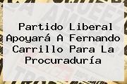 Partido Liberal Apoyará A Fernando Carrillo Para La Procuraduría
