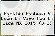 Partido <b>Pachuca Vs León</b> En Vivo Hoy En Liga MX 2015 (3-2)