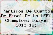 Partidos De Cuartos De Final De La <b>UEFA Champions League</b> 2015-16: