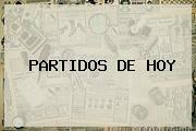 <b>PARTIDOS DE HOY</b>