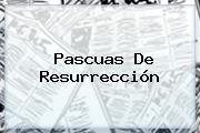 <b>Pascuas</b> De Resurrección