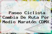 Paseo Ciclista Cambia De Ruta Por <b>Medio Maratón CDMX</b>