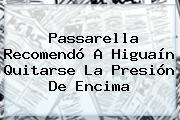 Passarella Recomendó A Higuaín Quitarse La Presión De Encima
