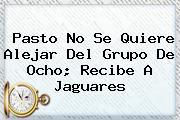 <b>Pasto No Se Quiere Alejar Del Grupo De Ocho; Recibe A Jaguares</b>