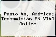 <b>Pasto Vs</b>. <b>América</b>: Transmisión EN VIVO Online