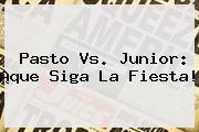 <b>Pasto Vs</b>. <b>Junior</b>: ¡que Siga La Fiesta!