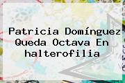 Patricia Domínguez Queda Octava En <b>halterofilia</b>