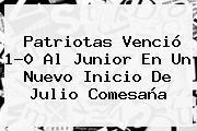 <b>Patriotas</b> Venció 1-0 Al <b>Junior</b> En Un Nuevo Inicio De Julio Comesaña