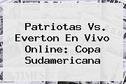 Patriotas Vs. Everton En Vivo Online: <b>Copa Sudamericana</b>