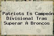 <b>Patriots</b> Es Campeón Divisional Tras Superar A Broncos