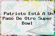 <b>Patriots</b> Está A Un Paso De Otro Super Bowl