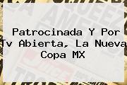 Patrocinada Y Por Tv Abierta, La Nueva <b>Copa MX</b>