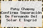 Paty Chapoy Confirma Separación De <b>Fernando Del Solar</b> E Ingrid