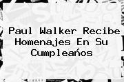 <b>Paul Walker</b> Recibe Homenajes En Su Cumpleaños