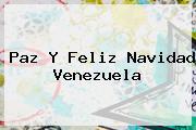 Paz Y <b>Feliz Navidad</b> Venezuela